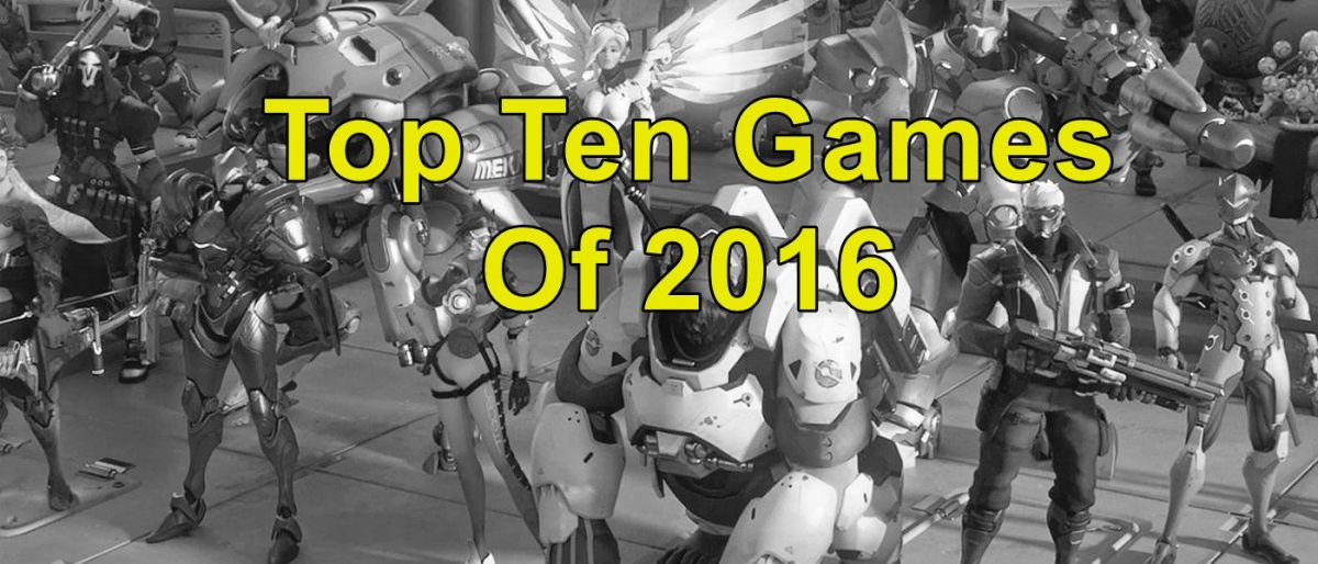 My Top Ten Games of 2016: Full List and Awards