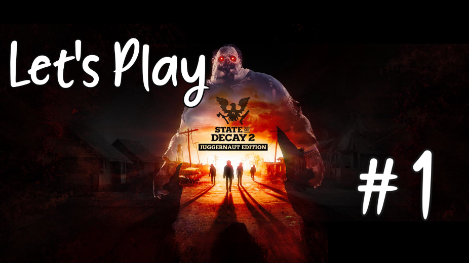 Let's Play – State of Decay 2: Juggernaut Edition #1