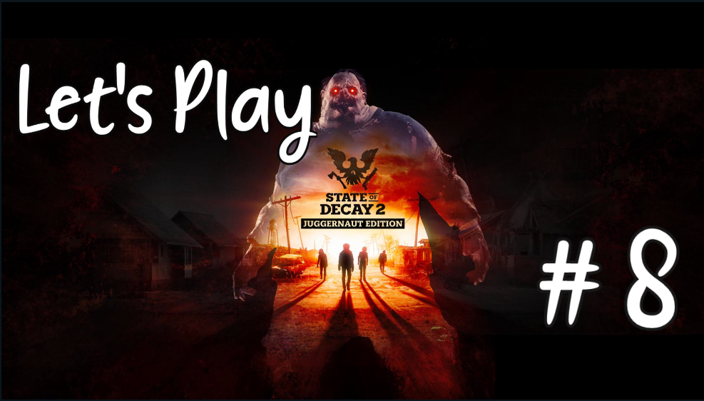 Let's Play – State of Decay 2: Juggernaut Edition #8
