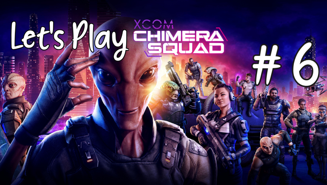Let's Play – XCOM: Chimera Squad #6