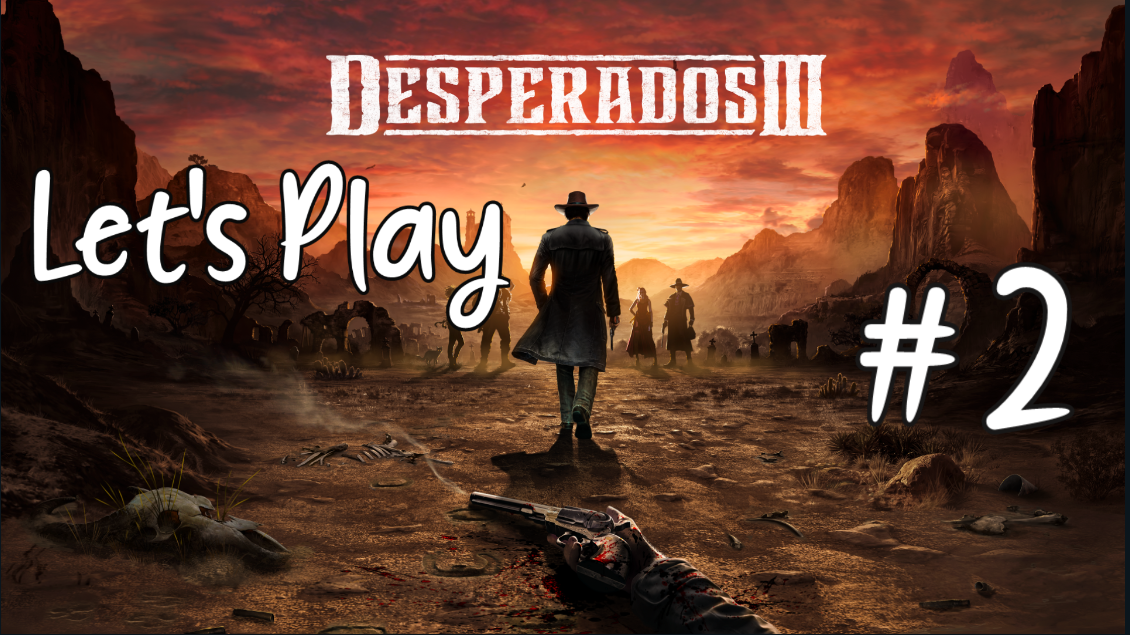 Let's Play – Desperados 3 #2