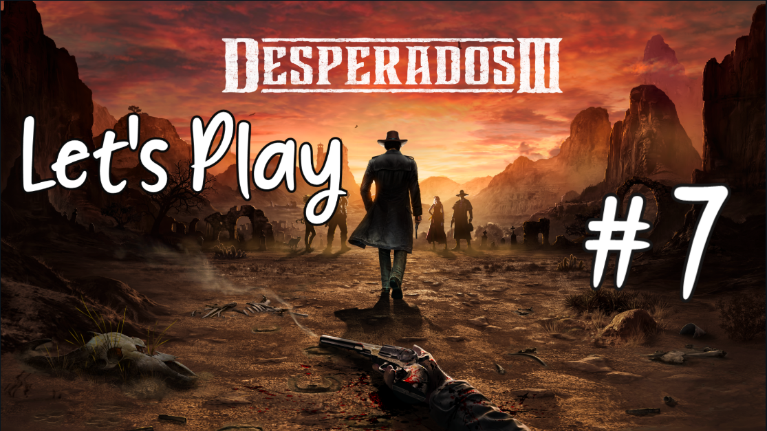 Let's Play – Desperados 3 #7