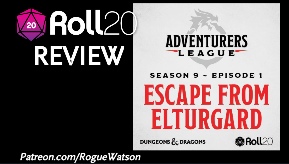 Roll20 Review – D&D Adventurers League: Escape from Elturgard (S9 E1)