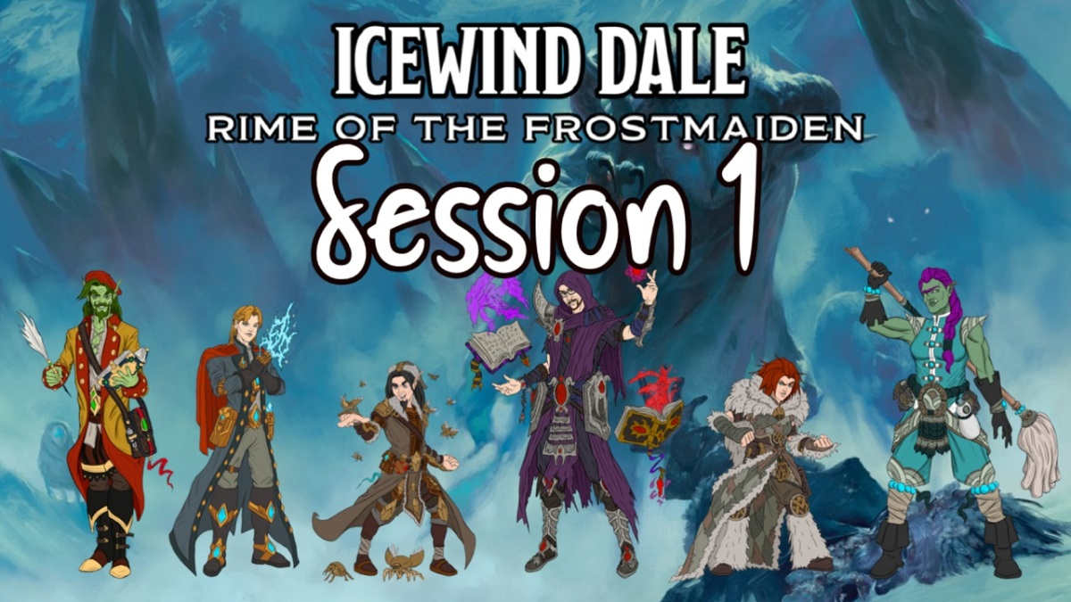 Icewind Dale: Rime of the Frostmaiden Session 1 Recap