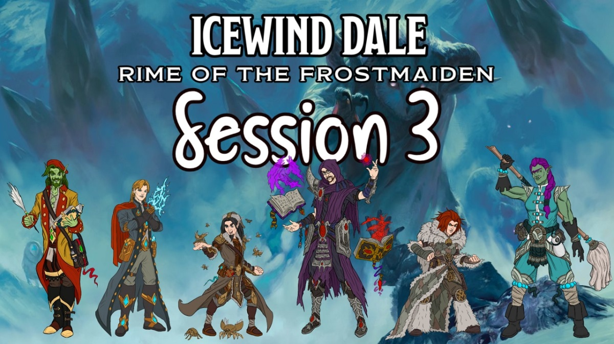 Icewind Dale: Rime of the Frostmaiden Session 3Recap