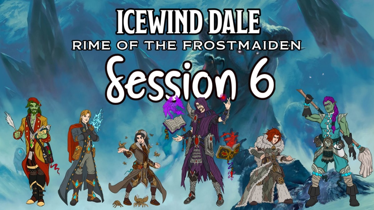 Icewind Dale: Rime of the Frostmaiden Session 6Recap