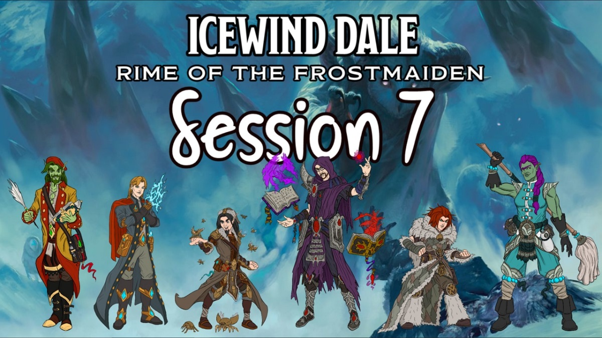 Icewind Dale: Rime of the Frostmaiden Session 7Recap
