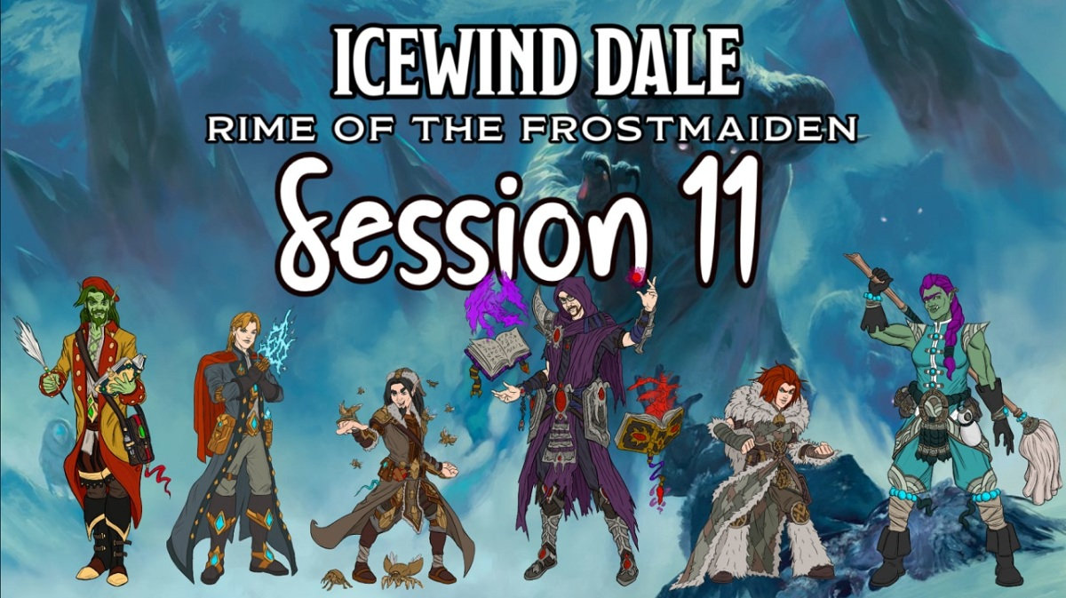 Icewind Dale: Rime of the Frostmaiden Session 11Recap