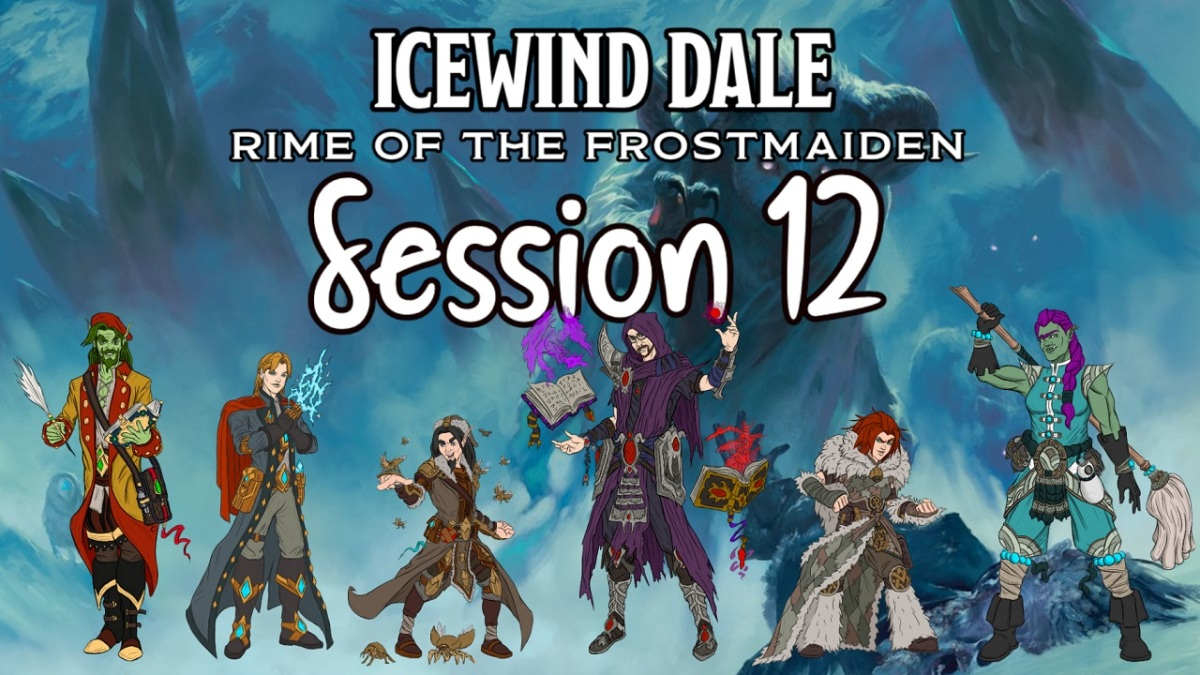 Icewind Dale: Rime of the Frostmaiden Session 12Recap