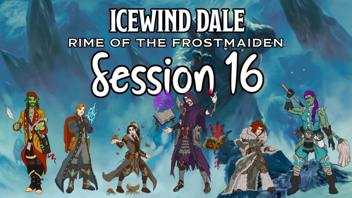 Icewind Dale: Rime of the Frostmaiden Session 16Recap
