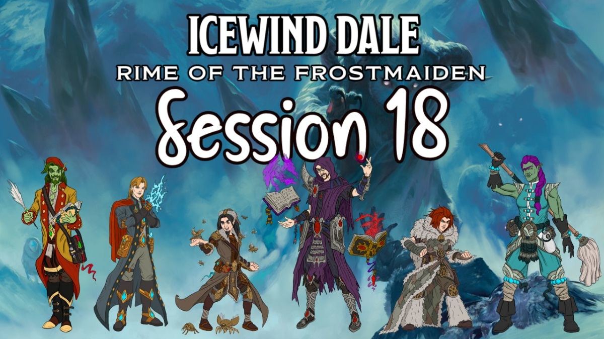 Icewind Dale: Rime of the Frostmaiden Session 18Recap