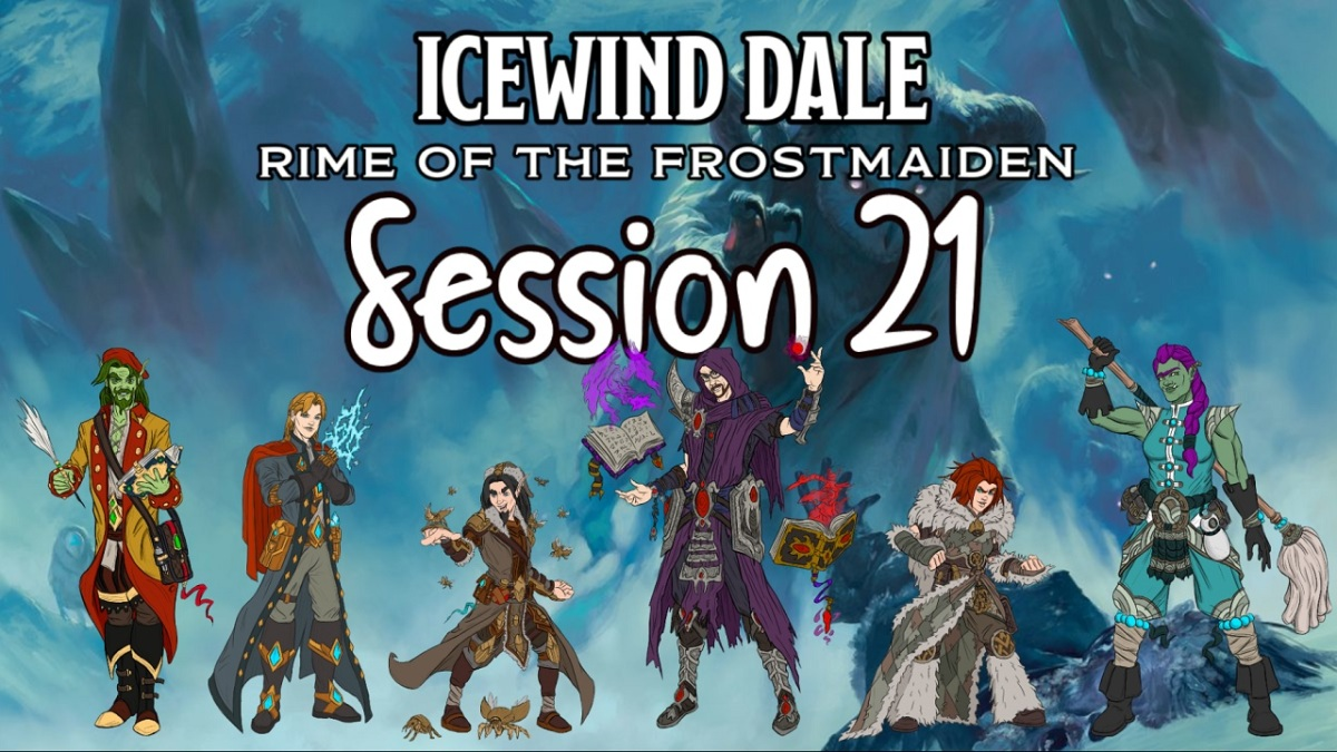 Icewind Dale: Rime of the Frostmaiden Session 21Recap