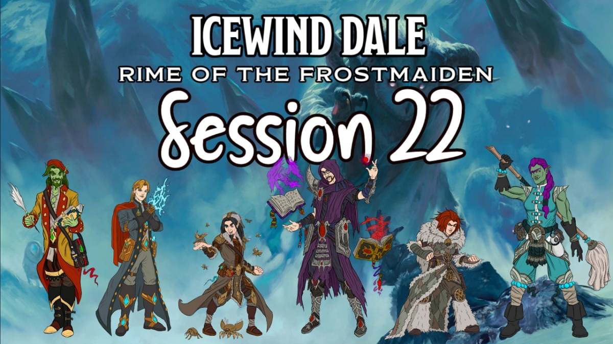Icewind Dale: Rime of the Frostmaiden Session 22Recap