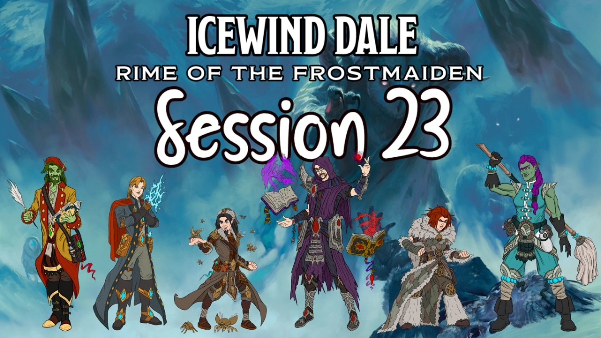 Icewind Dale: Rime of the Frostmaiden Session 23Recap